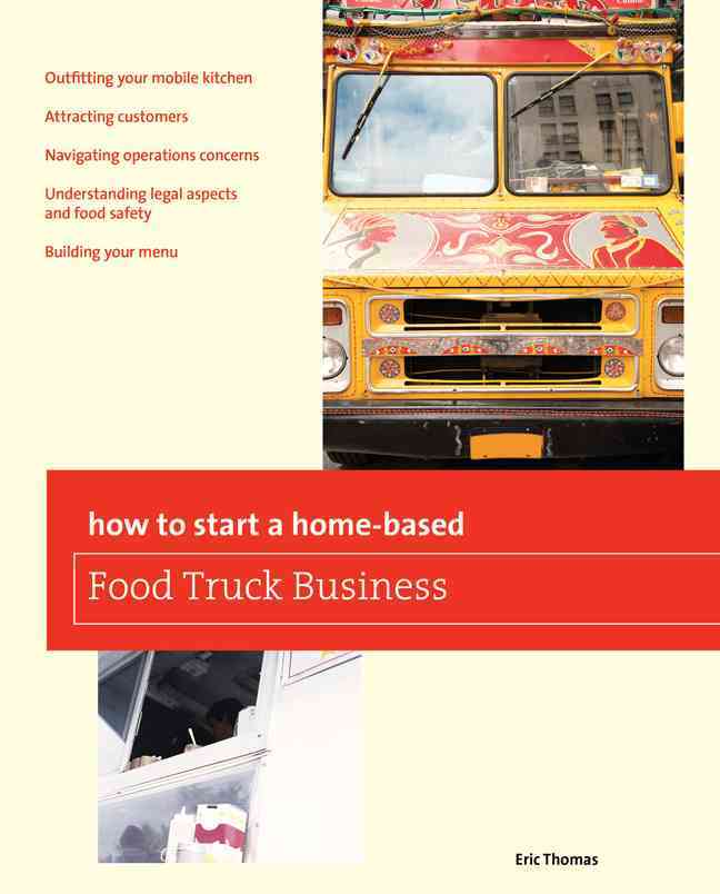 How to Start a Home-Based Food Truck Business By Thomas, Eric